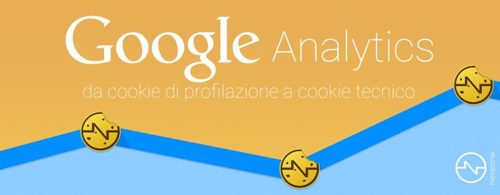 Guida su come anonimizzare i cookie di Google Analytics e trasformarli da cookie di profilazione a cookie tecnici